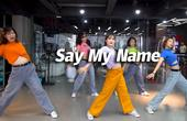 翻跳《Say My Name》